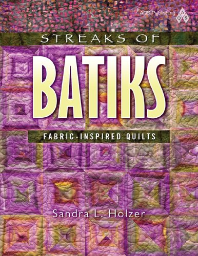 Streaks of Batiks: Fabric-inspired Quilts