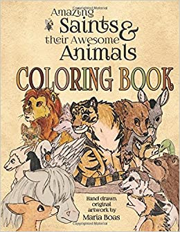 Amazing Saints Their Awesome Animals Coloring Book Maria Boas 9781940209289 Amazon Books