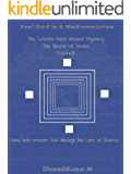 Yes, God is a Mathematician: The secret scientific model of Creation and Reality encoded within the Vedas is revealed in the form of a story. (English Edition)