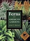 Ferns for American Gardens, John T. Mickel, 0881925985