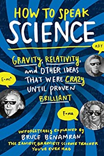 Book Cover: How to Speak Science: Gravity, Relativity, and Other Ideas That Were Crazy Until Proven Brilliant