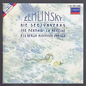Alexander Zemlinsky: Die Seejungfrau (The Mermaid) / Psalm XIII, Op. 24 - Riccardy Chailly