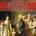Breve historia de España II: El camino hacia la modernidad Audiobook by Luis Enrique Íñigo Fernández Narrated by Benjamín Figueres