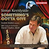 Something's Gotta Give [David Charles Abell, Simon Keenlyside] [Chandos: CHAN 10838] by Simon Keenlyside