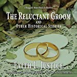 The Reluctant Groom and Other Historical Stories: A Raggedy Moon Collection, Volume 3 | Faith L. Justice