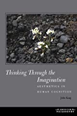 Thinking Through the Imagination: Aesthetics in Human Cognition (American Philosophy) Kindle Edition