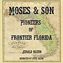 Moses & Son: Pioneers of Frontier Florida Audiobook by Jerald Blizin Narrated by Steve Blizin