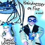 Hairdresser On Fire | Daniel LeVesque