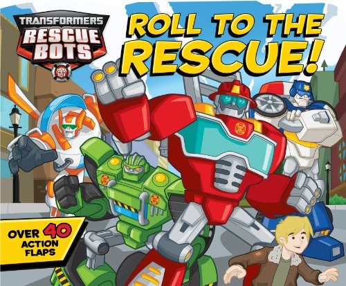 Transformers Rescue Bots: Roll to the Rescue!: A Lift-the-Flap Book (Transformers Rescue Bots Roll To The Rescue)