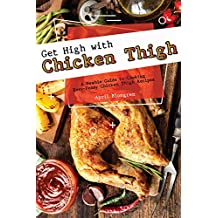 Get High with Chicken Thigh: A Newbie Guide to Cooking Easy-Peasy Chicken Thigh Recipes