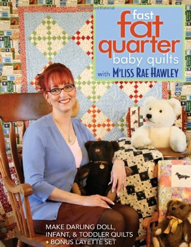 (Fast, Fat Quarter Baby Quilts with M'Liss Rae Hawley: Make Darling Doll, Infant, & Toddler Quilts - Bonus Layette Set by M'Liss Rae Hawley (June 16,2009))