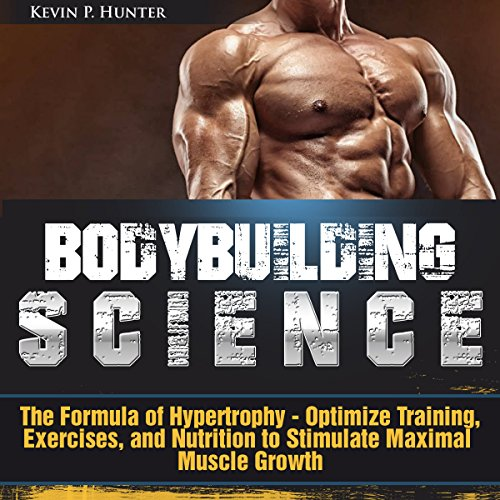 Bodybuilding Science: The Formula of Hypertrophy - Optimize Training, Exercises, and Nutrition to Stimulate Maximal Muscle Growth cover