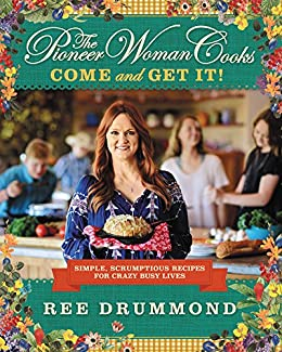 The Pioneer Woman Cooks: Come and Get It!: Simple, Scrumptious Recipes for Crazy Busy Lives by [Drummond, Ree]