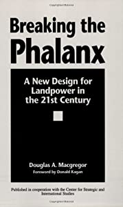 Breaking the Phalanx: A New Design for Landpower in the 21st Century (Bibliographies and Indexes in American)