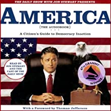 The Daily Show with Jon Stewart Presents America (The Audiobook): A Citizen's Guide to Democracy Inaction Audiobook by Jon Stewart, The Writers of <I>The Daily Show</I> Narrated by Jon Stewart