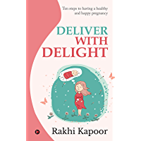 Deliver with Delight : Ten steps to having a healthy and happy pregnancy (English Edition)