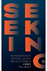 Seeking: An Encounter with Spiritual Ecstasy and Its Aftermath Kindle Edition