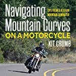 Navigating Mountain Curves on a Motorcycle: Tips from a Veteran Mountain Communter   Kit Crumb