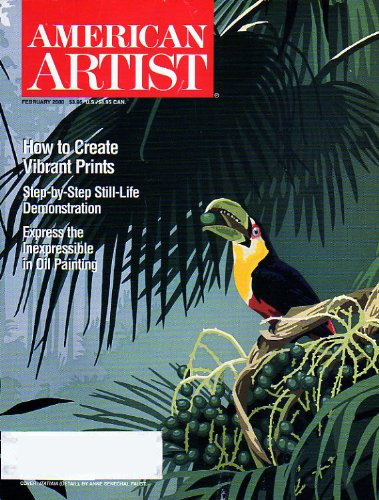 American Artist Magazine - February 2000 - How To Create Vibrant Prints, Step By Step Still Life Demonstration, Express The Inexpressible In Oil Painting (Volume 64, Issue 691)