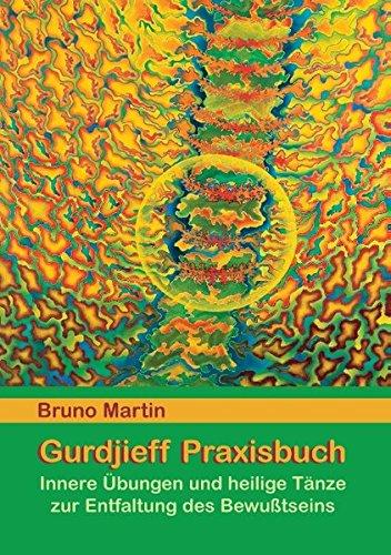 Gurdjieff Praxisbuch: Innere Übungen und heilige Tänze zur Entfaltung des Bewusstseins Taschenbuch – 1. Juli 2014 Bruno Martin Books on Demand 373574317X Östliche Philosophie