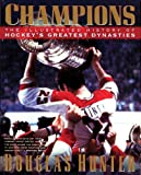 Front cover for the book Champions: The Illustrated History of Hockey's Greatest Dynasties by Douglas Hunter