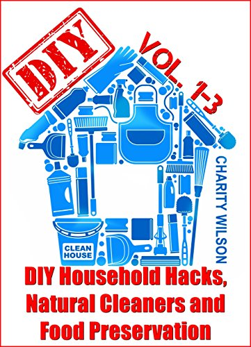 DIY Box Set: DIY Household Hacks, Natural Cleaners and Food Preservation (DIY Hacks, Tips & Tricks Book 4)
