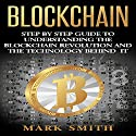 Blockchain: Step by Step Guide to Understanding the Blockchain Revolution and the Technology Behind It Audiobook by Mark Smith Narrated by Dave Wright