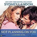Not Planning on You: A Danvers Novel, Book 2 | Sydney Landon