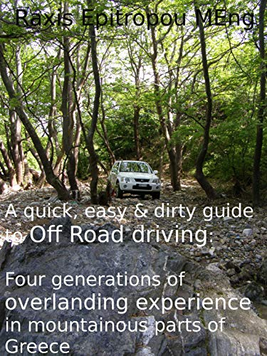 A quick, easy & dirty guide to Off Road driving: Four generations of overlanding experience in mountainous parts of Greece (Total Vehicle Control Book 1) por Raxis Epitropou