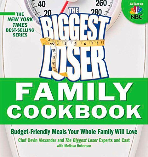 Biggest Loser Family Cookbook: Budget-Friendly Meals Your Whole Family Will Love by Devin Alexander, Melissa Roberson