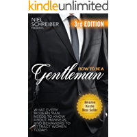 How to be a Gentleman: What Every Modern Man Needs to Know about Manners and Behaviors to Attract Women Now (The Modern Ladies & Gentlemen Guides Book 1) (English Edition)