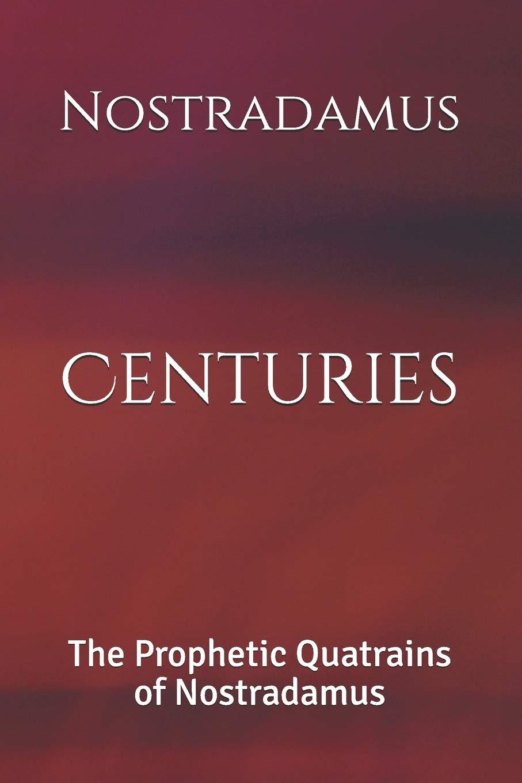 Centuries: The Prophetic Quatrains of Nostradamus: Nostradamus, Logan,  Dennis: 9781074821241: Amazon.com: Books