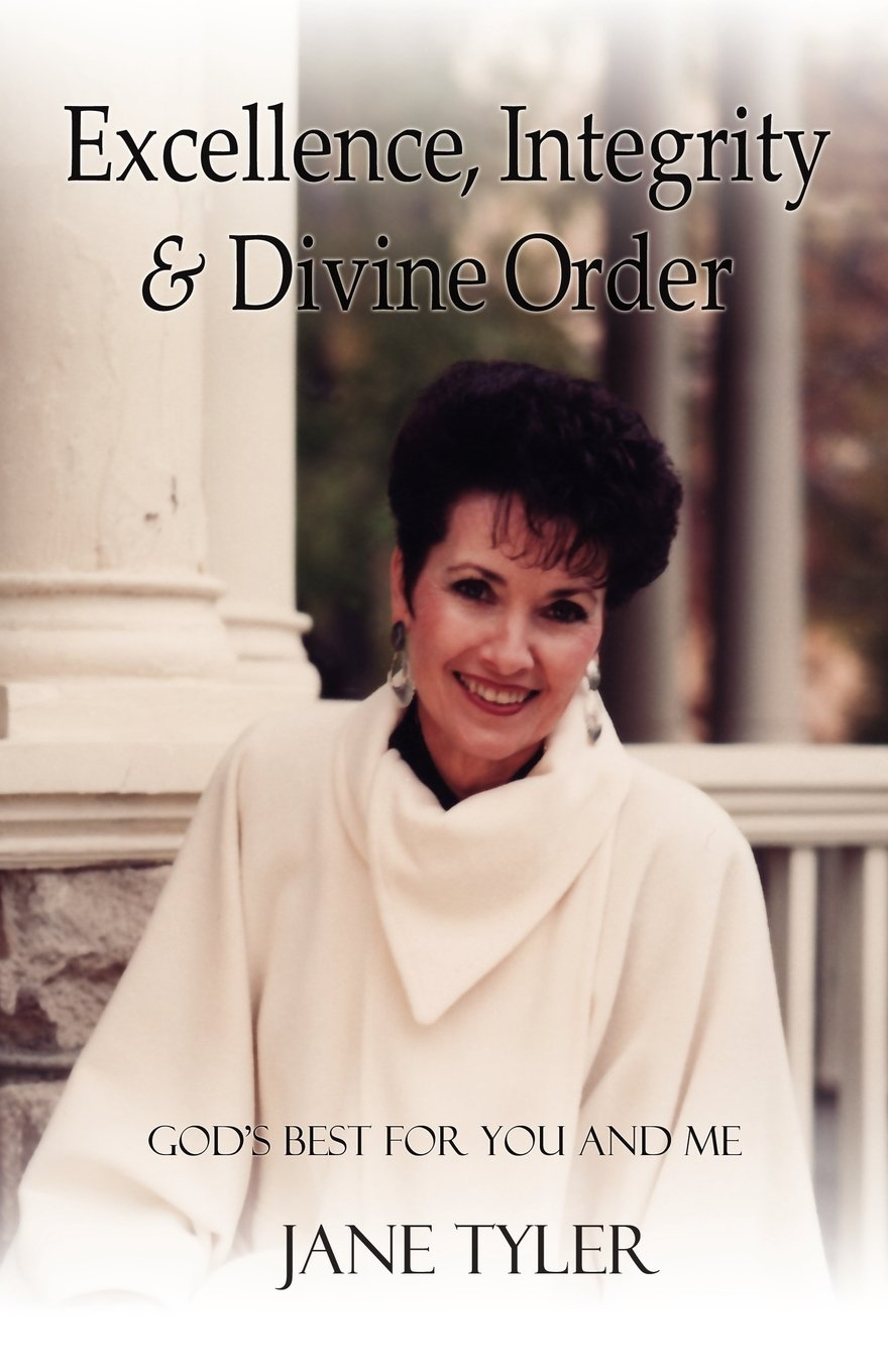 Excellence, Integrity and Divine Order: God's Best for You and Me PDF