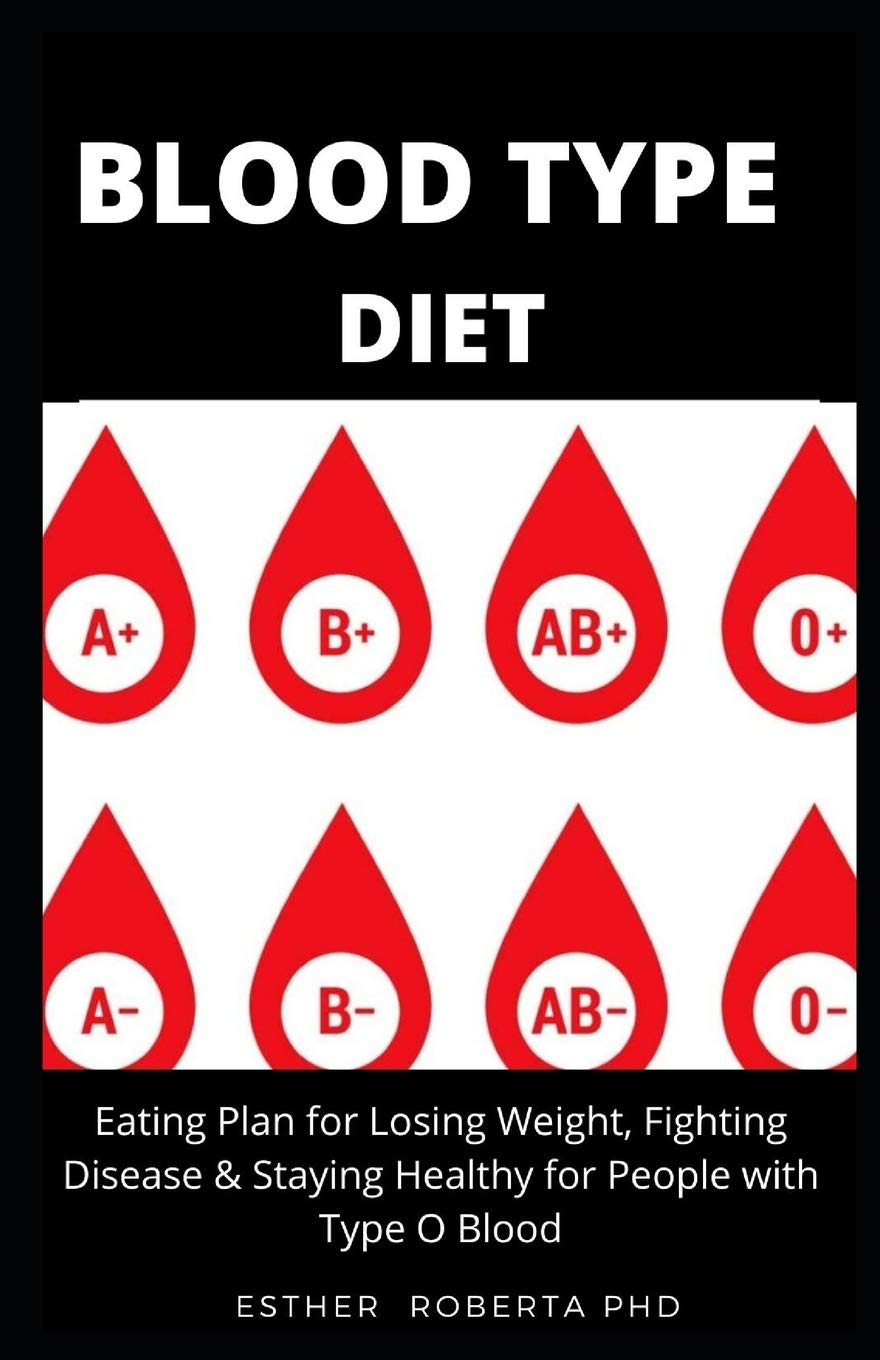 Blood Type Diet Perfect Guide For Blood Type Diet For Good Health And Meal Plan Roberta Ph D Esther 9798639648793 Amazon Com Books