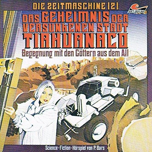 Die Zeitmaschine - Begegnung mit den Göttern aus dem All (2) Das Geheimnis der versunkenen Stadt Tiahuanaco - maritim 1978 / 2015