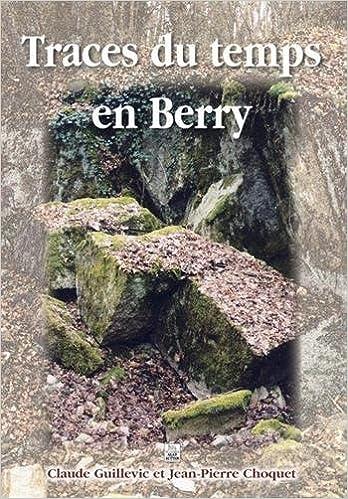 Téléchargement gratuit de téléphones mobiles Ebooks Traces du Temps en Berry PDF MOBI by Claude Guillevic,Jean-Pierre Choquet 2849107492