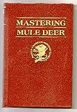 Mastering Mule Deer (Hunter's Information Series)