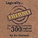 Logically Fallacious: The Ultimate Collection of Over 300 Logical Fallacies (Academic Edition) Audiobook by Bo Bennett Narrated by Dean Wendt