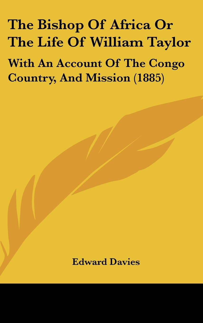 Download The Bishop Of Africa Or The Life Of William Taylor: With An Account Of The Congo Country, And Mission (1885) pdf epub