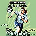 Great Americans in Sports: Mia Hamm | Matt Christopher