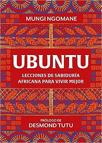 Leer Gratis Ubuntu. Lecciones de sabiduría africana para vivir mejor de Mungi Ngomane