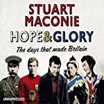 Hope and Glory: The Days That Made Britain | Stuart Maconie