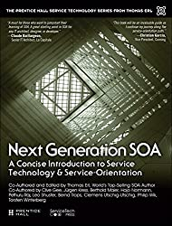 Next Generation SOA: A Concise Introduction to Service Technology & Service-Orientation (The Prentice Hall Service Technology Series from Thomas Erl)