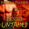 Desire Untamed: Feral Warriors Series, Book 1 Audiobook by Pamela Palmer Narrated by Rob Shapiro
