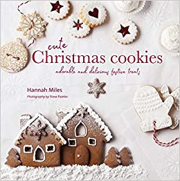Cute Christmas Cookies Adorable And Delicious Festive Treats Hannah Miles 9781849758888 Amazon Books