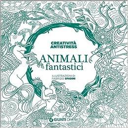 Animali Fantastici Art Therapy Creativita Antistress Disegni Da
