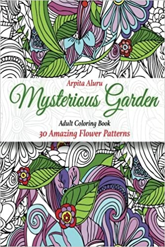 Amazon Adult Coloring Book Mysterious Garden 30 Amazing Flower Patterns 9781523798506 Arpita Aluru Books
