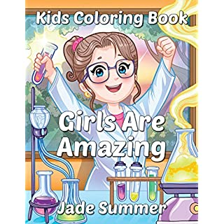 Girls Are Amazing: An Inspirational Coloring Book for Girls to Motivate, Encourage and Build Confidence