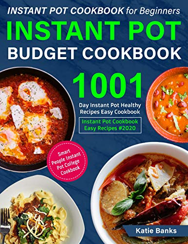 Instant Pot Cookbook for Beginners: Instant Pot Budget Cookbook: 1001 Day Instant Pot Healthy Recipes Easy Cookbook: Instant Pot Cookbook Easy Recipes #2020: Smart People Instant Pot College Cookbook by Katie Banks