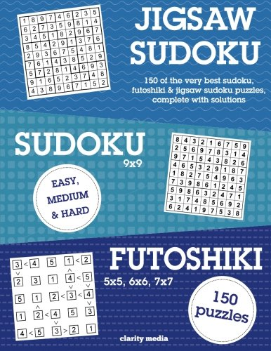 Jigsaw Sudoku, Sudoku & Futoshiki: 150 of the very best mixed sudoku puzzles PDF